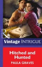 Hitched and Hunted (Mills & Boon Intrigue) ebook by Paula Graves