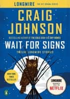 Wait for Signs - Twelve Longmire Stories ebook by Craig Johnson