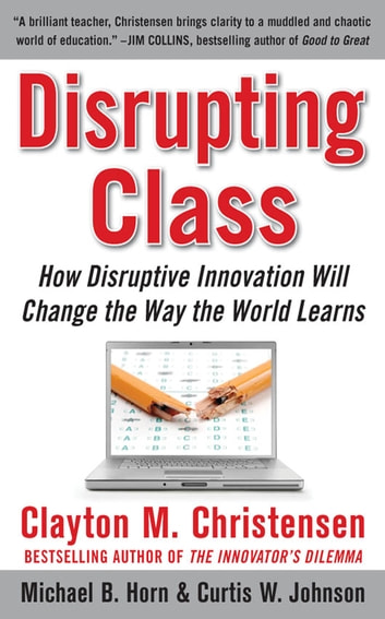 Disrupting class how disruptive innovation will change the way the disrupting class how disruptive innovation will change the way the world learns ebook by curtis fandeluxe Image collections