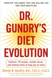 Dr. Gundry's Diet Evolution - Turn Off the Genes That Are Killing You and Your Waistline ebook by Kobo.Web.Store.Products.Fields.ContributorFieldViewModel