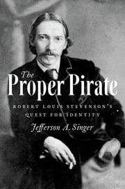 The Proper Pirate - Robert Louis Stevenson's Quest for Identity ebook by Jefferson A. Singer