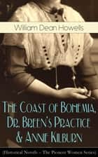 The Coast of Bohemia, Dr. Breen's Practice & Annie Kilburn (Historical Novels - The Pioneer Women Series) ebook by William Dean Howells