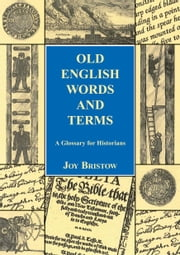 Old English Words and Terms - A Glossary for Historians ebook by Joy Bristow