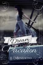 Dream Vacation (Dream Series, Book 8) ebook by J.J. DiBenedetto