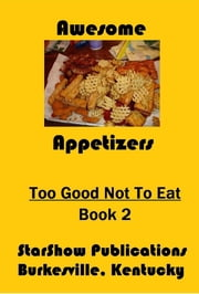 Too Good Not to Eat - Volume 2 - Awesome Appetizers ebook by Charles W Massie
