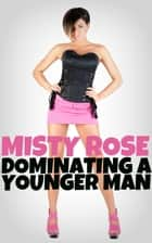 Dominating A Younger Man eBook by Misty Rose