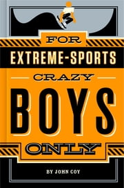 For Extreme-Sports Crazy Boys Only ebook by John Coy