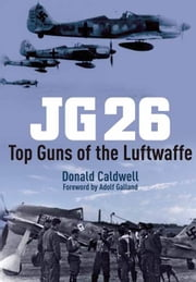 JG26 - Top Guns of the Luftwaffe ebook by Donald Caldwell
