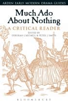 Much Ado About Nothing: A Critical Reader ebook by Deborah Cartmell, Peter J. Smith