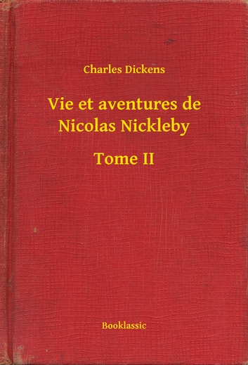 Vie et aventures de Nicolas Nickleby - Tome II 電子書籍 by Charles Dickens