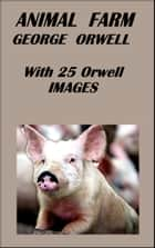 Animal Farm - With 25 Orwell Images ebook by