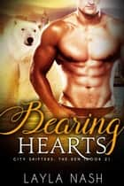 Bearing Hearts - City Shifters: the Den, #2 ebook by Layla Nash