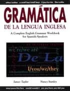 Gramática De La Lengua Inglesa - A Complete English Grammar Workbook for Spanish Speakers ebook by James Taylor, Nancy Stanley