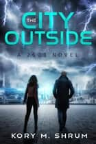 The City Outside - A 2603 Novel, #3 ebook by Kory M. Shrum
