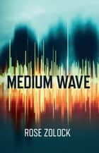 Medium Wave - Becky Moran ebook by Rose Zolock