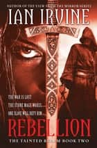 Rebellion - The Tainted Realm, Book 2 ebook by Ian Irvine
