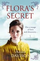 Flora's Secret - A historical romance that will keep you guessing ebook by Anita Davison
