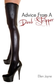 Advice From A Dead Stripper ebook by Ellen Jayne