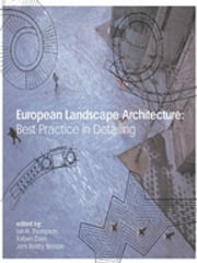 European Landscape Architecture - Best Practice in Detailing ebook by Ian Thompson,Torben Dam,Jens Balsby Nielsen