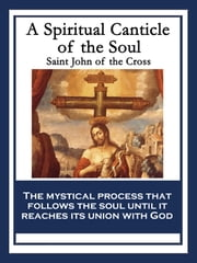 A Spiritual Canticle of the Soul ebook by Saint John of the Cross