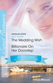 Ally Blake Author Favourites/The Wedding Wish/Billionaire On Her Doorstep ebook by Ally Blake