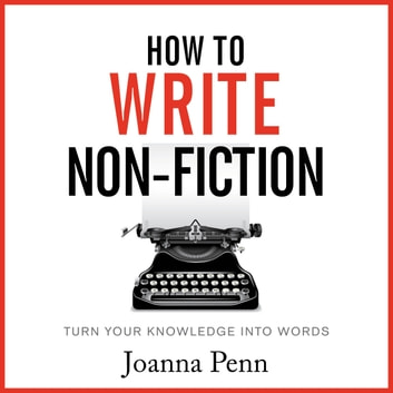 How To Write Non-Fiction - Turn Your Knowledge Into Words audiobook by Joanna Penn