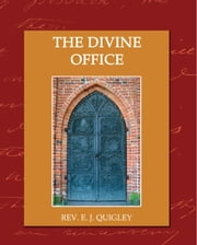 The Divine Office ebook by Quigley, Rev. E. J.