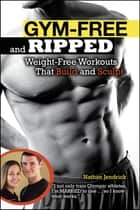 Gym-Free and Ripped - Weight-Free Workouts That Build and Sculpt ebook by