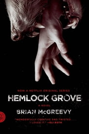 Hemlock Grove - A Novel ebook by Brian McGreevy