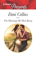 The Marriage He Must Keep ebook by Dani Collins