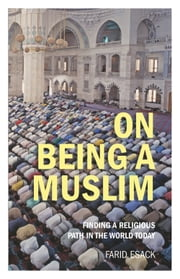 On Being a Muslim - Finding a Religious Path in the World Today ebook by Farid Esack