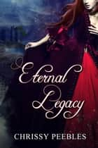 Eternal Legacy - The First 2 Books in The Ruby Ring Saga Holiday Edition ebook by Chrissy Peebles