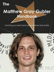 The Matthew Gray Gubler Handbook - Everything you need to know about Matthew Gray Gubler ebook by Smith, Emily
