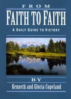 From Faith to Faith Devotional ebook by Copeland, Kenneth, Copeland,...