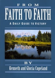 From Faith to Faith Devotional ebook by Copeland, Kenneth,Copeland, Gloria