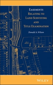 Easements Relating to Land Surveying and Title Examination ebook by Donald A. Wilson