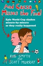 And Gazza Misses The Final ebook by Rob Smyth, Scott Murray