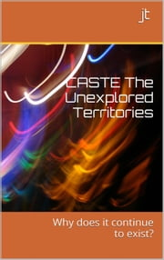 Caste: The Unexplored Territories ebook by jt