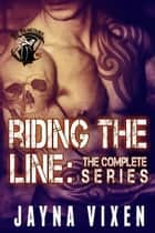 Riding the Line: The Complete Series ebook by Jayna Vixen