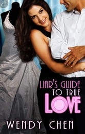 Liar's Guide to True Love ebook by Wendy Chen