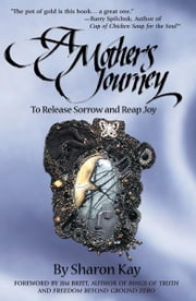A Mother's Journey - To Release Sorrow and Reap Joy ebook by Sharon Kay