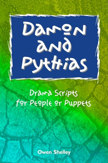 Damon & Pythias: Drama Script for People or Puppets ebook by Owen & Stephen Shelley