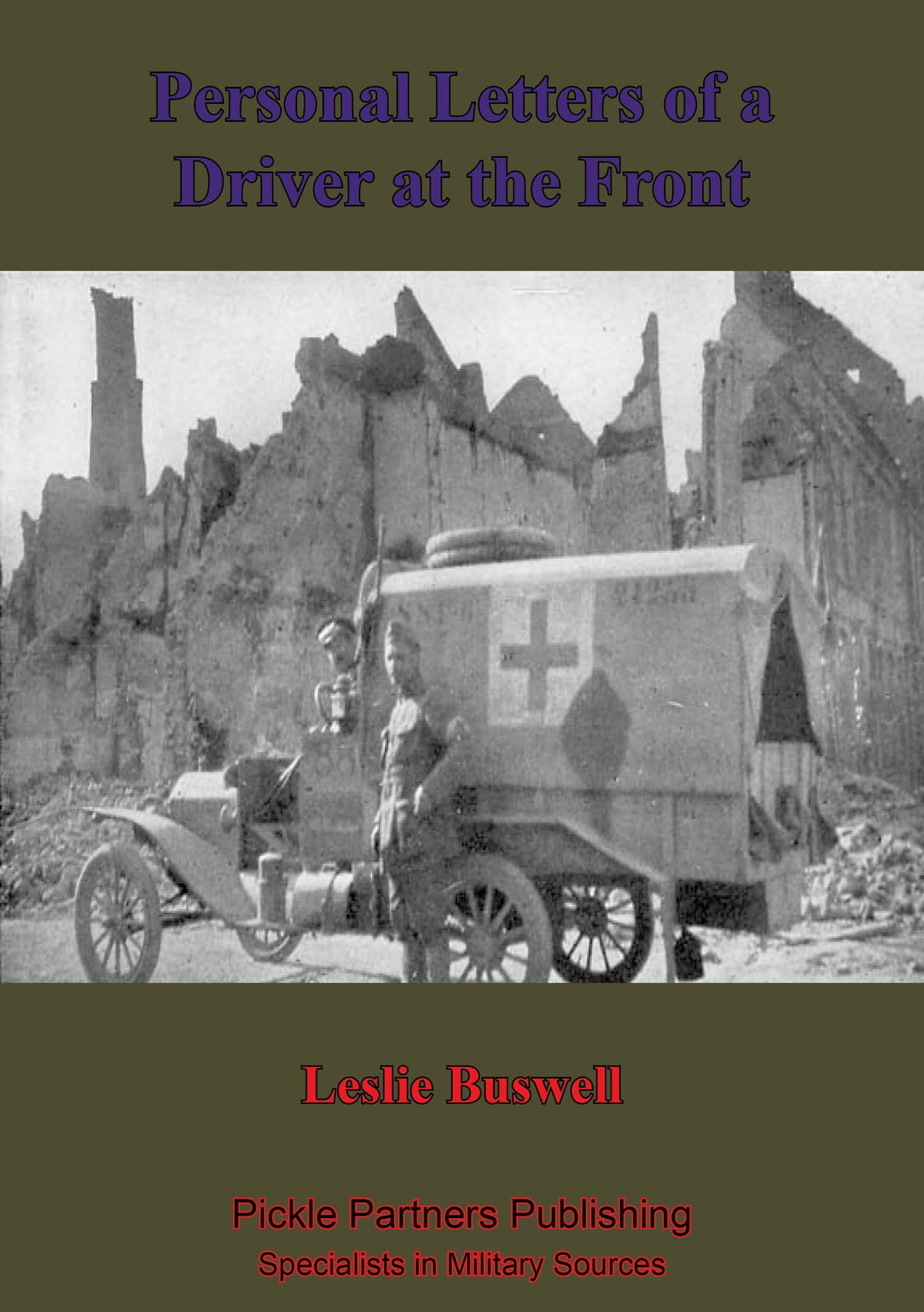 Ambulance No 10 Personal Letters A Driver At The Front Illustrated Edition Ebook By Leslie Buswell Rakuten Kobo