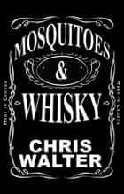 Mosquitoes & Whisky ebook by Chris Walter