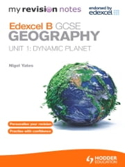 My Revision Notes: Edexcel B GCSE Geography Unit 1: Dynamic Planet ebook by Nigel Yates