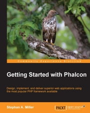 Getting Started with Phalcon ebook by Stephan A. Miller