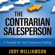 The Contrarian Salesperson - A Parable for Non-Traditional Selling audiobook by Jody Williamson