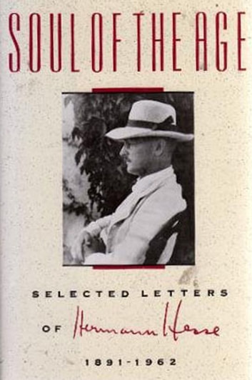 Soul of the Age - Selected Letters of Hermann Hesse, 1891-1962 ebook by Hermann Hesse
