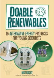 Doable Renewables - 16 Alternative Energy Projects for Young Scientists ebook by Mike Rigsby