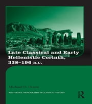 Late Classical and Early Hellenistic Corinth - 338-196 BC ebook by Michael D. Dixon